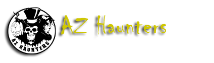 AZ Haunters - A Haunted Community!